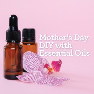 Mother's Day DIY with Essential Oils